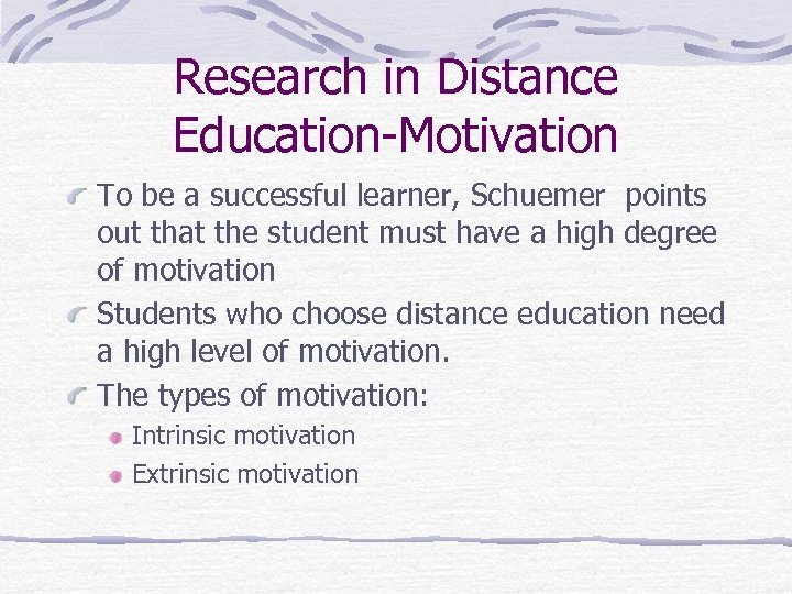 Research in Distance Education-Motivation To be a successful learner, Schuemer points out that the