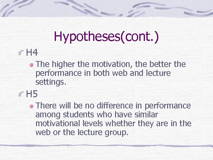 Hypotheses(cont. ) H 4 The higher the motivation, the better the performance in both