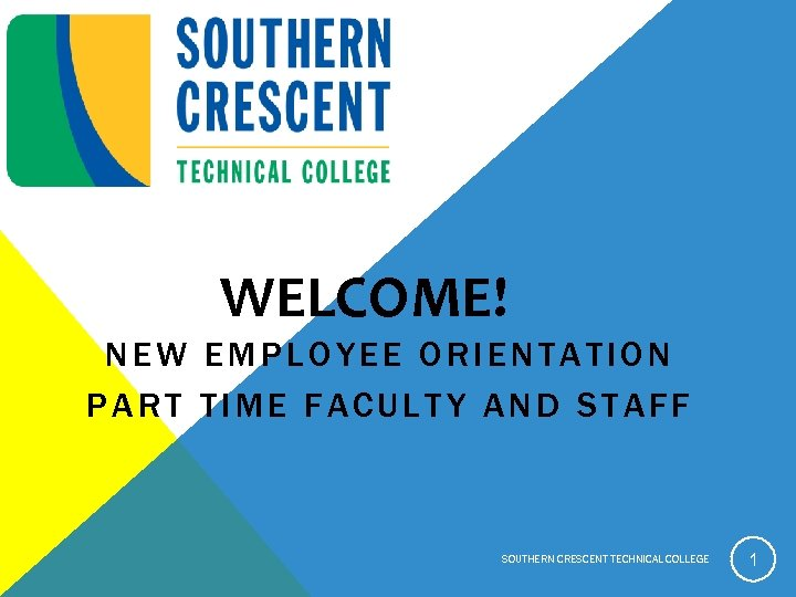 WELCOME! NEW EMPLOYEE ORIENTATION PART TIME FACULTY AND STAFF SOUTHERN CRESCENT TECHNICAL COLLEGE 1