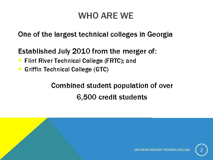 WHO ARE WE One of the largest technical colleges in Georgia Established July 2010