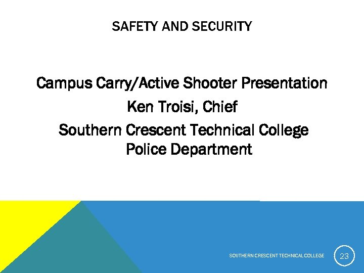SAFETY AND SECURITY Campus Carry/Active Shooter Presentation Ken Troisi, Chief Southern Crescent Technical College