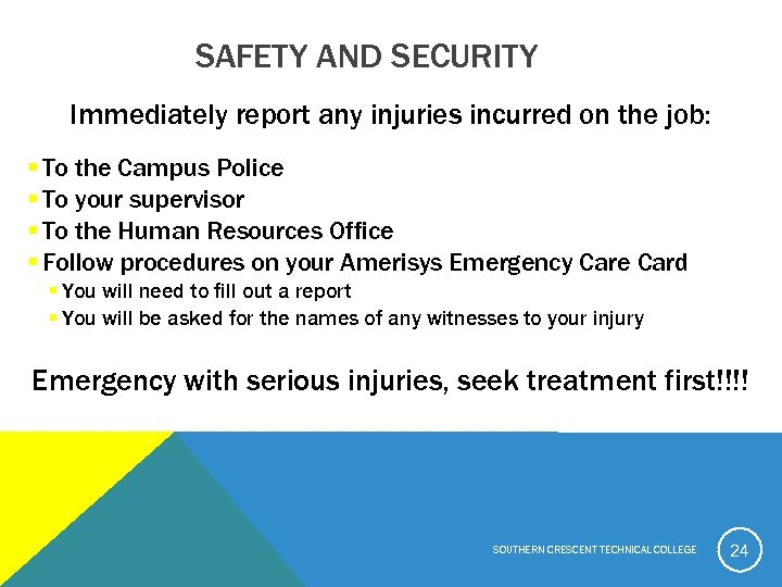 SAFETY AND SECURITY Immediately report any injuries incurred on the job: § To the