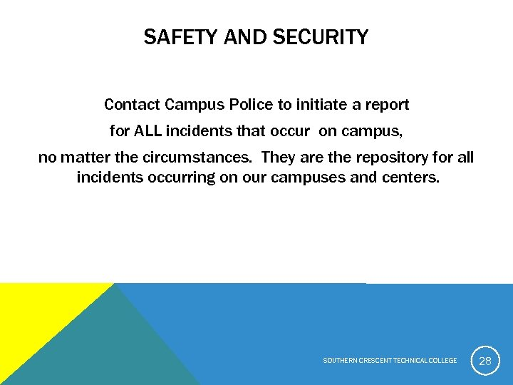 SAFETY AND SECURITY Contact Campus Police to initiate a report for ALL incidents that