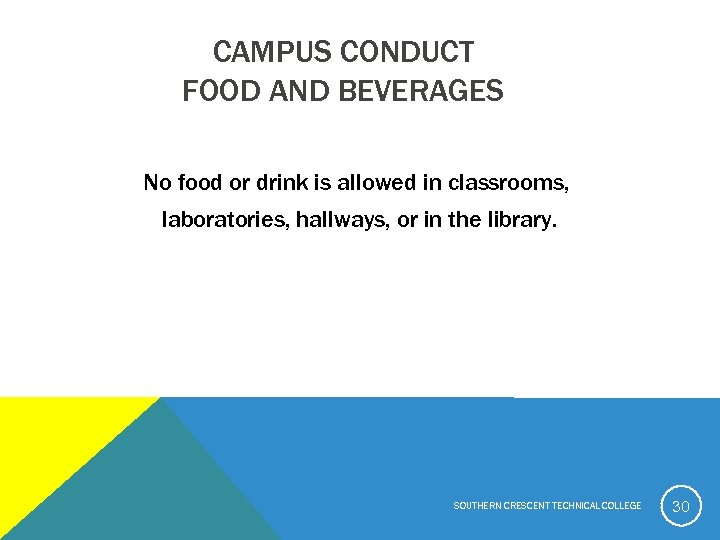 CAMPUS CONDUCT FOOD AND BEVERAGES No food or drink is allowed in classrooms, laboratories,