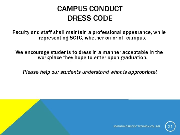 CAMPUS CONDUCT DRESS CODE Faculty and staff shall maintain a professional appearance, while representing