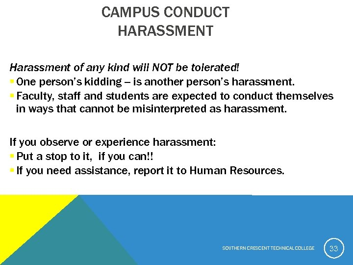 CAMPUS CONDUCT HARASSMENT Harassment of any kind will NOT be tolerated! § One person's