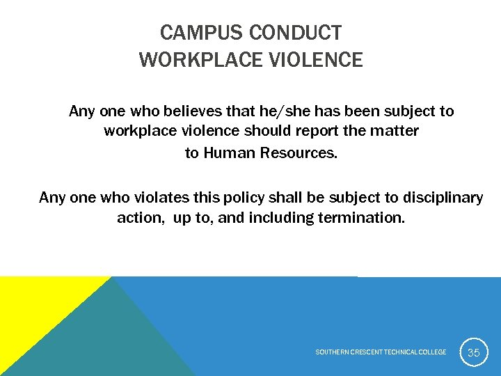 CAMPUS CONDUCT WORKPLACE VIOLENCE Any one who believes that he/she has been subject to