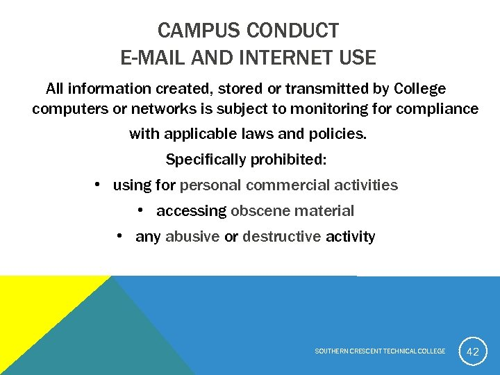 CAMPUS CONDUCT E-MAIL AND INTERNET USE All information created, stored or transmitted by College