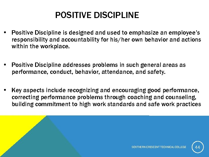 POSITIVE DISCIPLINE • Positive Discipline is designed and used to emphasize an employee's responsibility