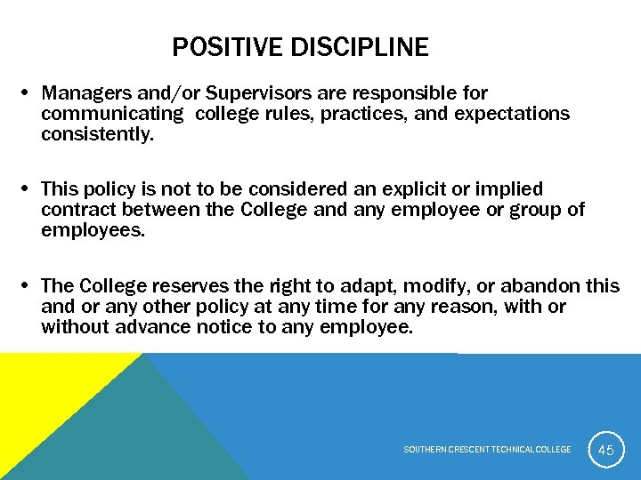 POSITIVE DISCIPLINE • Managers and/or Supervisors are responsible for communicating college rules, practices, and