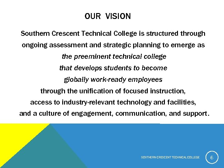 OUR VISION Southern Crescent Technical College is structured through ongoing assessment and strategic planning