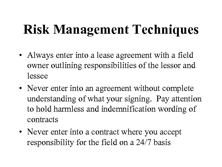 Risk Management Techniques • Always enter into a lease agreement with a field owner