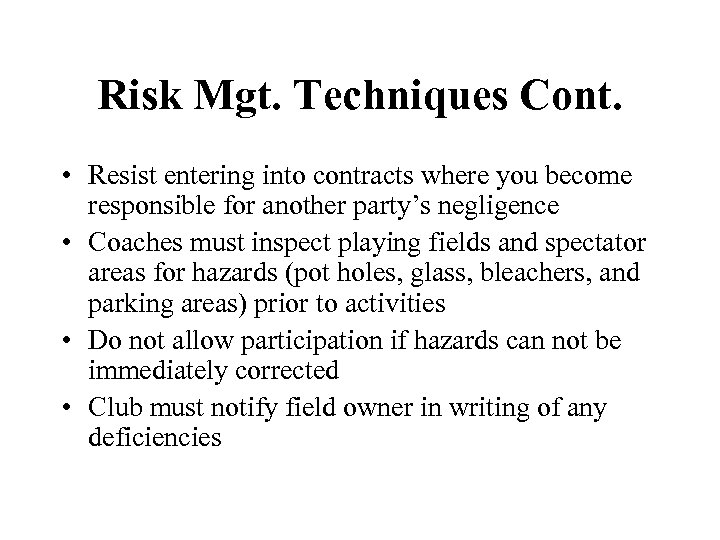 Risk Mgt. Techniques Cont. • Resist entering into contracts where you become responsible for