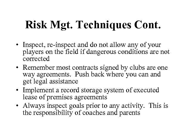 Risk Mgt. Techniques Cont. • Inspect, re-inspect and do not allow any of your