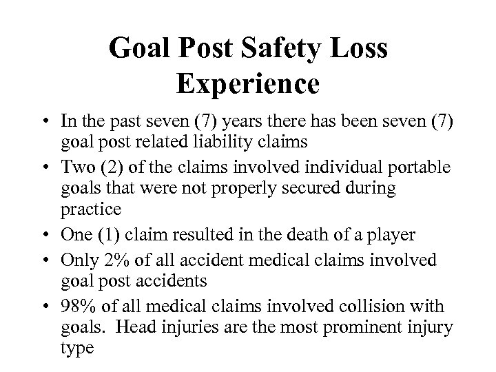 Goal Post Safety Loss Experience • In the past seven (7) years there has