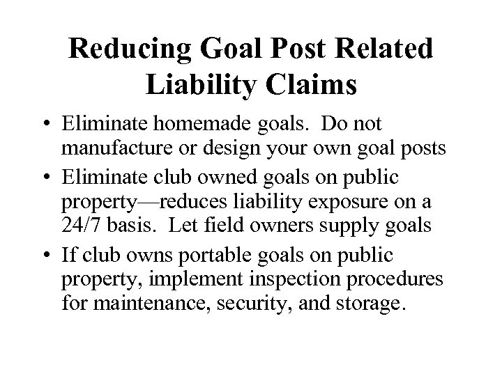 Reducing Goal Post Related Liability Claims • Eliminate homemade goals. Do not manufacture or