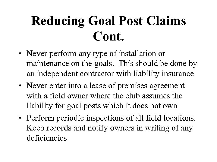 Reducing Goal Post Claims Cont. • Never perform any type of installation or maintenance