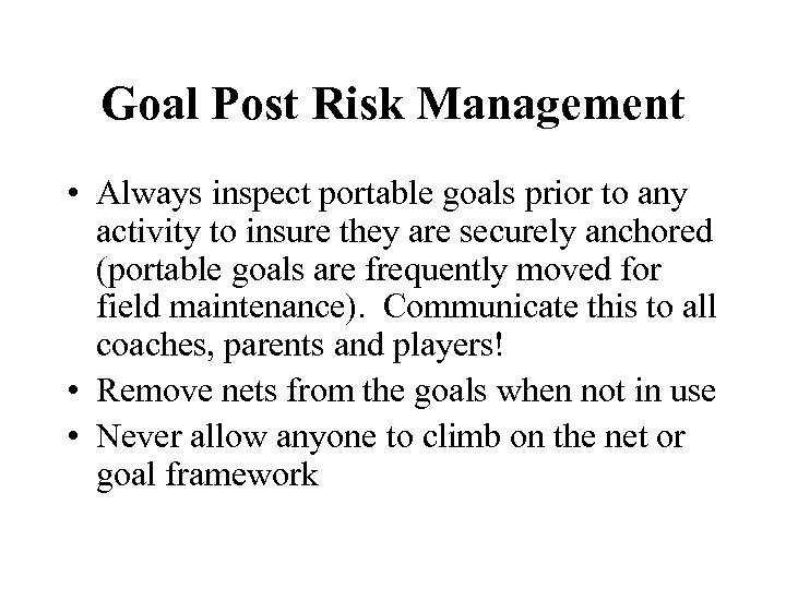 Goal Post Risk Management • Always inspect portable goals prior to any activity to
