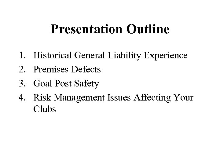 Presentation Outline 1. 2. 3. 4. Historical General Liability Experience Premises Defects Goal Post