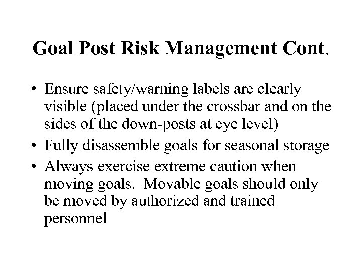 Goal Post Risk Management Cont. • Ensure safety/warning labels are clearly visible (placed under