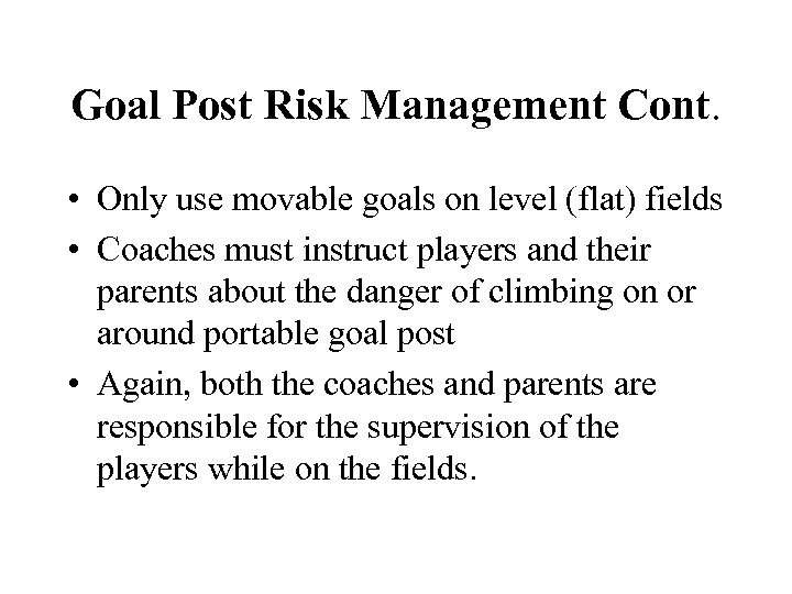 Goal Post Risk Management Cont. • Only use movable goals on level (flat) fields