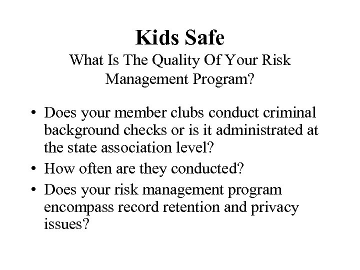Kids Safe What Is The Quality Of Your Risk Management Program? • Does your