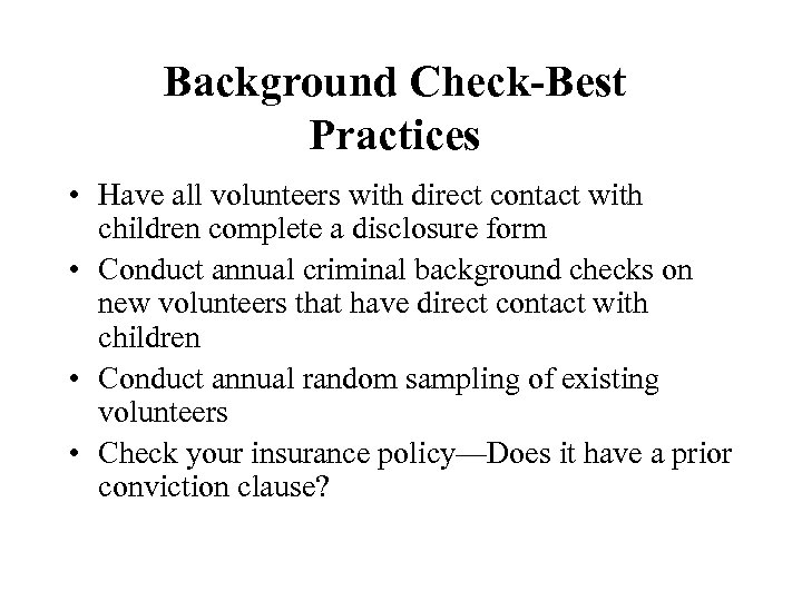 Background Check-Best Practices • Have all volunteers with direct contact with children complete a