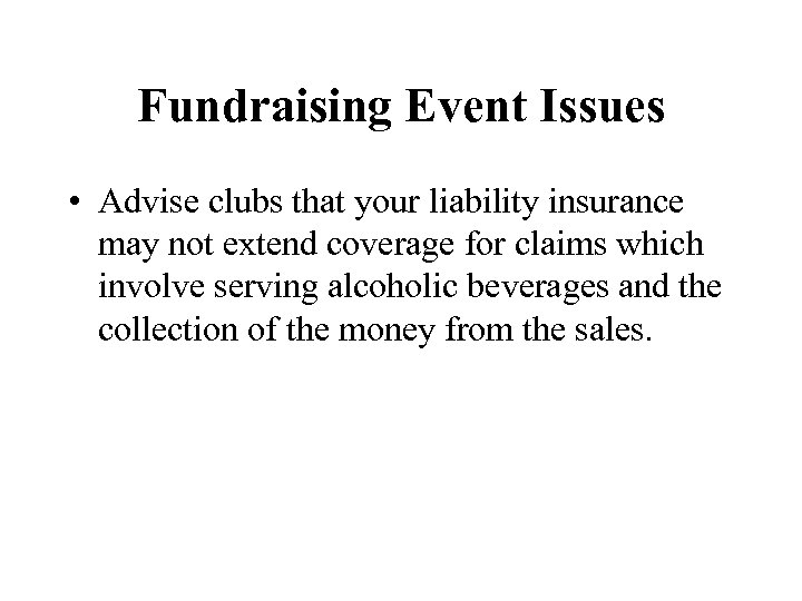Fundraising Event Issues • Advise clubs that your liability insurance may not extend coverage