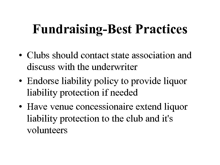Fundraising-Best Practices • Clubs should contact state association and discuss with the underwriter •