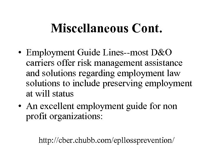Miscellaneous Cont. • Employment Guide Lines--most D&O carriers offer risk management assistance and solutions