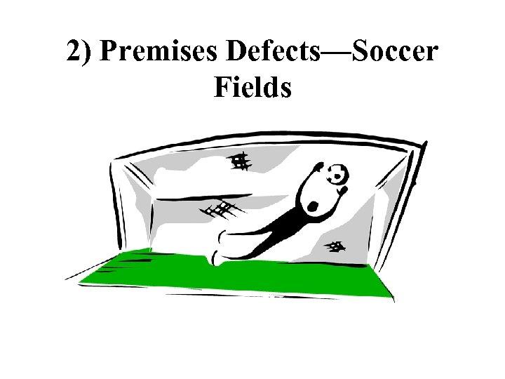 2) Premises Defects—Soccer Fields
