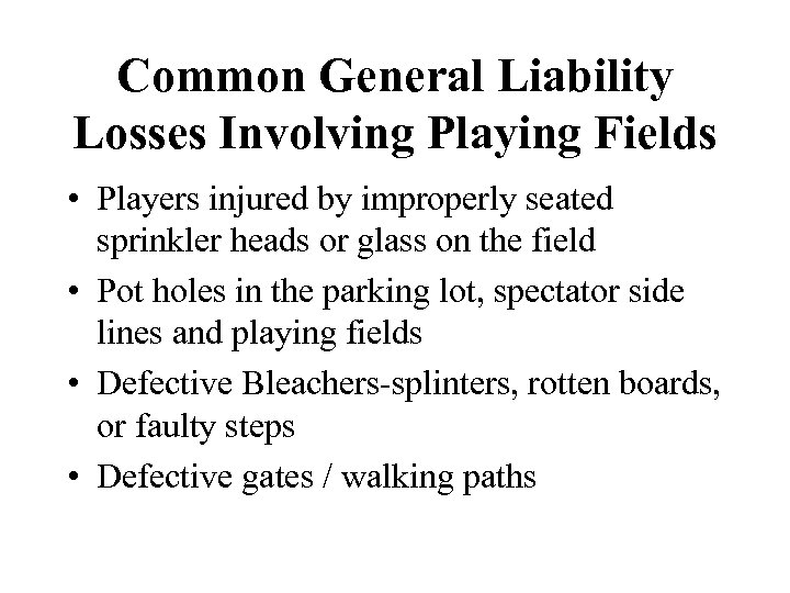 Common General Liability Losses Involving Playing Fields • Players injured by improperly seated sprinkler