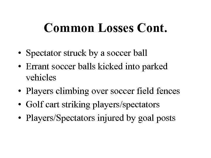 Common Losses Cont. • Spectator struck by a soccer ball • Errant soccer balls
