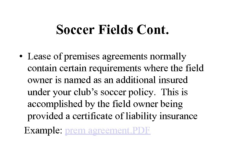 Soccer Fields Cont. • Lease of premises agreements normally contain certain requirements where the