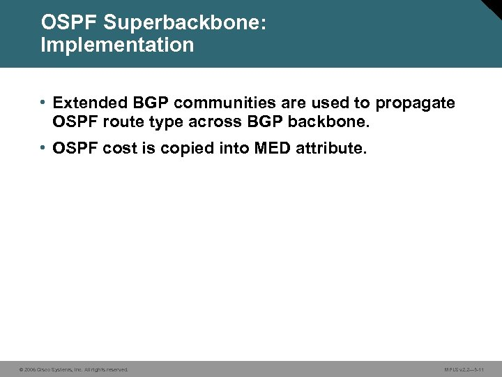 OSPF Superbackbone: Implementation • Extended BGP communities are used to propagate OSPF route type