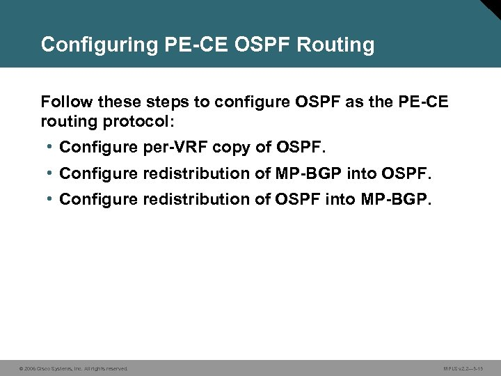 Configuring PE-CE OSPF Routing Follow these steps to configure OSPF as the PE-CE routing