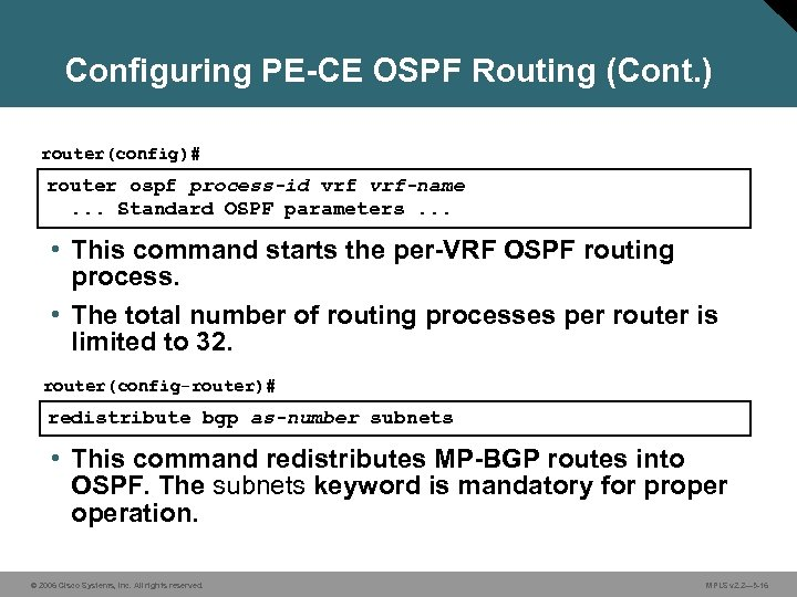 Configuring PE-CE OSPF Routing (Cont. ) router(config)# router ospf process-id vrf-name. . . Standard