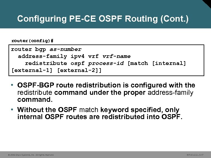 Configuring PE-CE OSPF Routing (Cont. ) router(config)# router bgp as-number address-family ipv 4 vrf-name