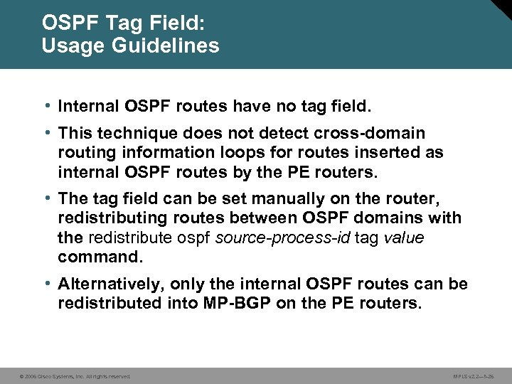 OSPF Tag Field: Usage Guidelines • Internal OSPF routes have no tag field. •