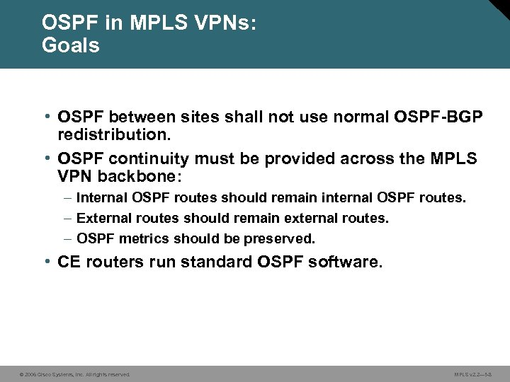 OSPF in MPLS VPNs: Goals • OSPF between sites shall not use normal OSPF-BGP