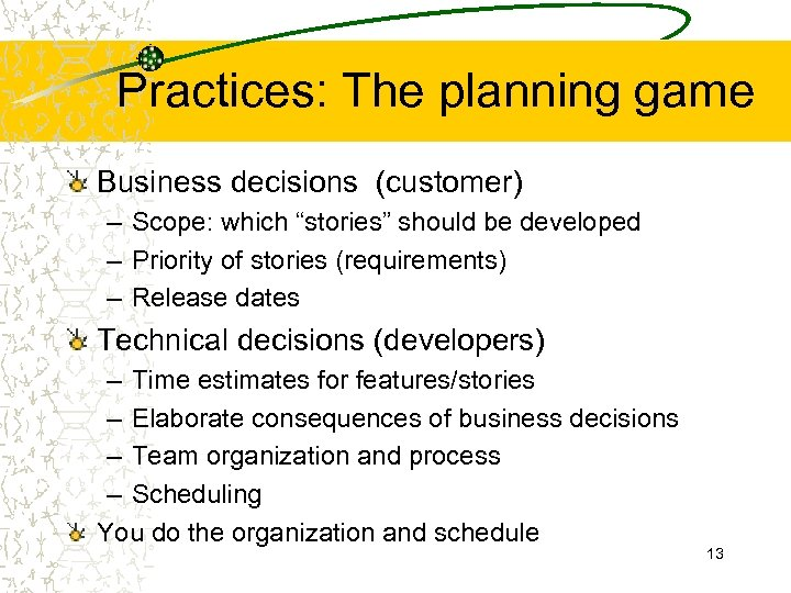 "Practices: The planning game Business decisions (customer) – Scope: which ""stories"" should be developed"