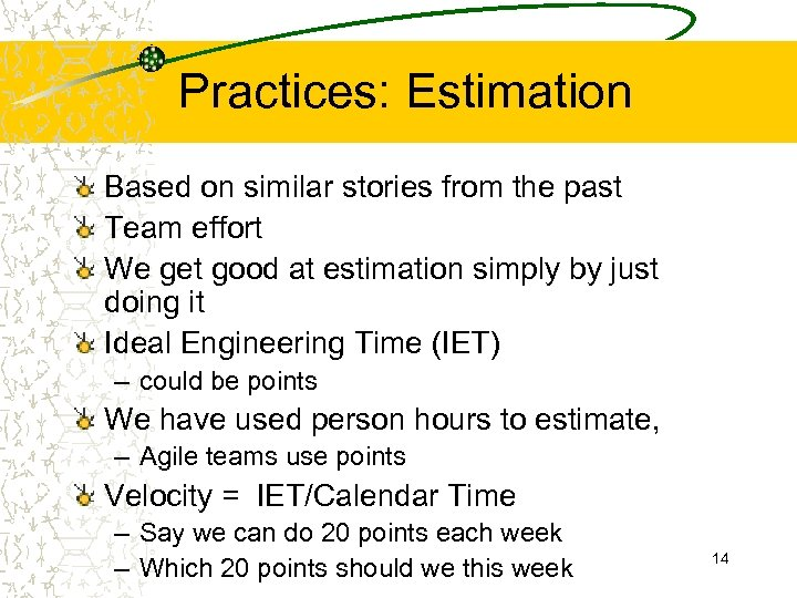 Practices: Estimation Based on similar stories from the past Team effort We get good