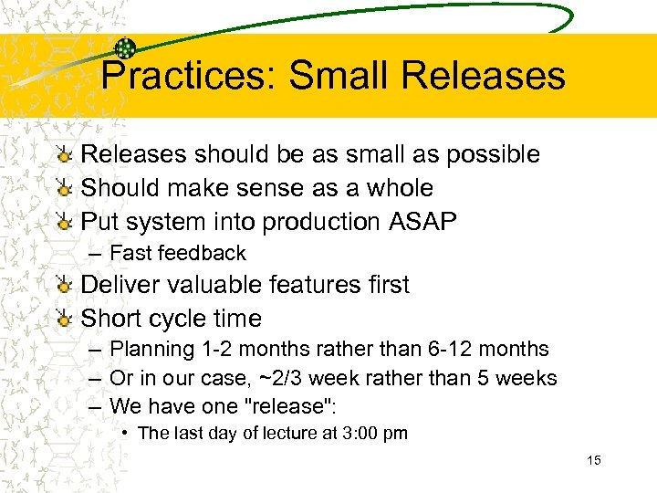 Practices: Small Releases should be as small as possible Should make sense as a