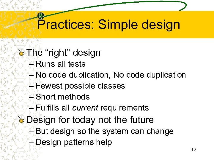 "Practices: Simple design The ""right"" design – Runs all tests – No code duplication,"