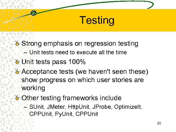 Testing Strong emphasis on regression testing – Unit tests need to execute all the