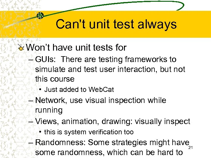 Can't unit test always Won't have unit tests for – GUIs: There are testing