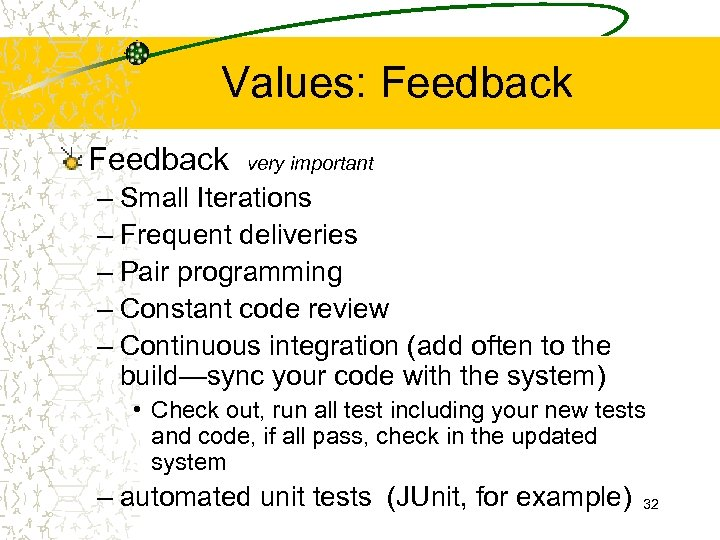 Values: Feedback very important – Small Iterations – Frequent deliveries – Pair programming –