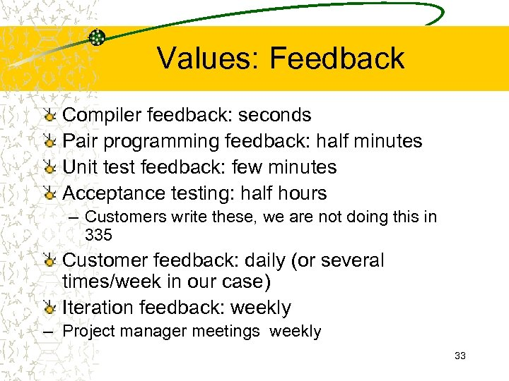 Values: Feedback Compiler feedback: seconds Pair programming feedback: half minutes Unit test feedback: few