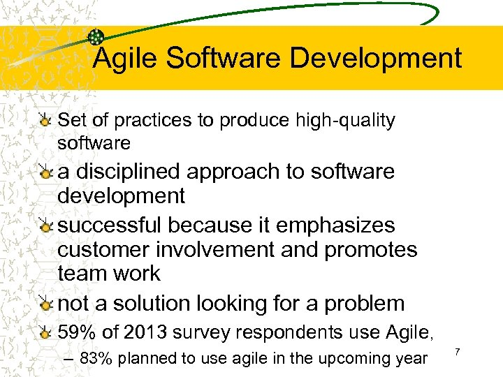 Agile Software Development Set of practices to produce high-quality software a disciplined approach to