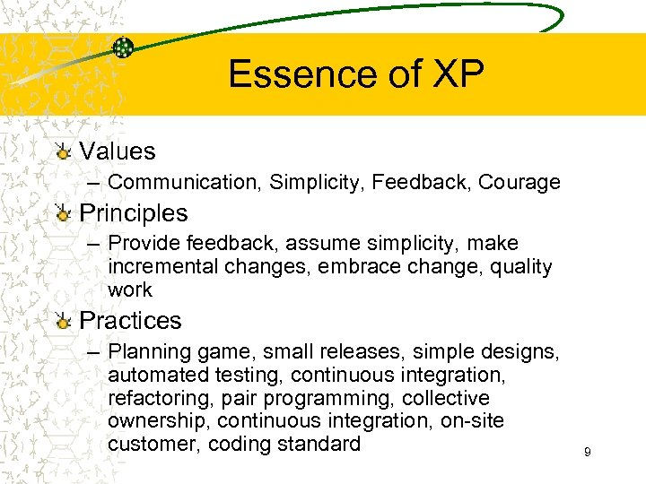 Essence of XP Values – Communication, Simplicity, Feedback, Courage Principles – Provide feedback, assume